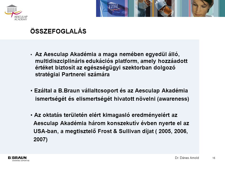 Dr. Dénes Arnold 15 ÖSSZEFOGLALÁS Az Aesculap Akadémia a maga nemében egyedül álló, multidiszciplináris edukációs platform, amely hozzáadott értéket b