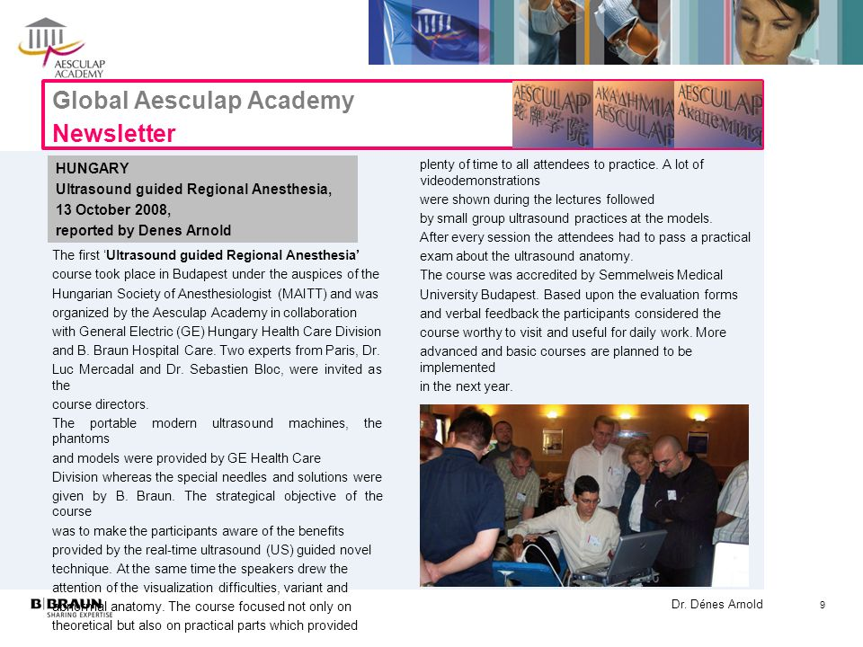 Dr. Dénes Arnold Global Aesculap Academy Newsletter HUNGARY Ultrasound guided Regional Anesthesia, 13 October 2008, reported by Denes Arnold The first