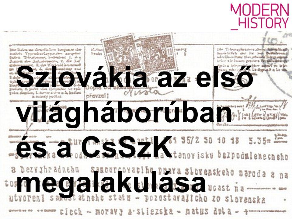 Szlovákia az első világháborúban és a CsSzK megalakulása
