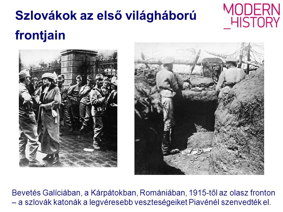 Szlovákok az első világháború frontjain Bevetés Galíciában, a Kárpátokban, Romániában, 1915-től az olasz fronton – a szlovák katonák a legvéresebb veszteségeiket Piavénél szenvedték el.