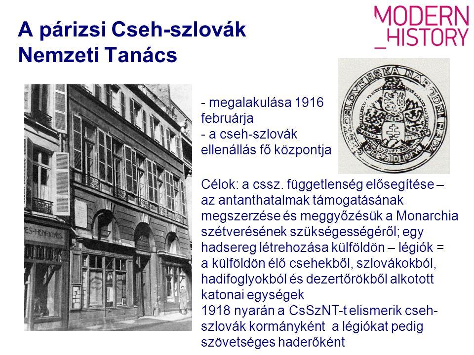 A párizsi Cseh-szlovák Nemzeti Tanács - megalakulása 1916 februárja - a cseh-szlovák ellenállás fő központja Célok: a cssz.