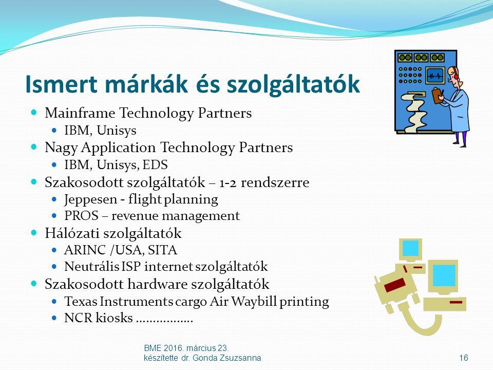 Ismert márkák és szolgáltatók Mainframe Technology Partners IBM, Unisys Nagy Application Technology Partners IBM, Unisys, EDS Szakosodott szolgáltatók – 1-2 rendszerre Jeppesen - flight planning PROS – revenue management Hálózati szolgáltatók ARINC /USA, SITA Neutrális ISP internet szolgáltatók Szakosodott hardware szolgáltatók Texas Instruments cargo Air Waybill printing NCR kiosks ……………..