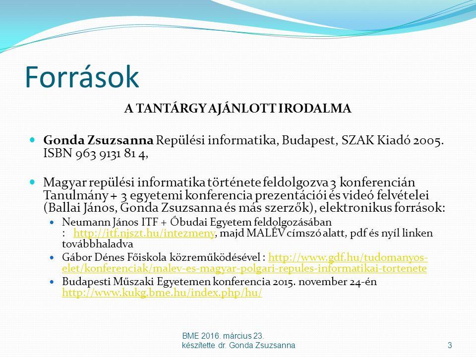 Források A TANTÁRGY AJÁNLOTT IRODALMA Gonda Zsuzsanna Repülési informatika, Budapest, SZAK Kiadó 2005.
