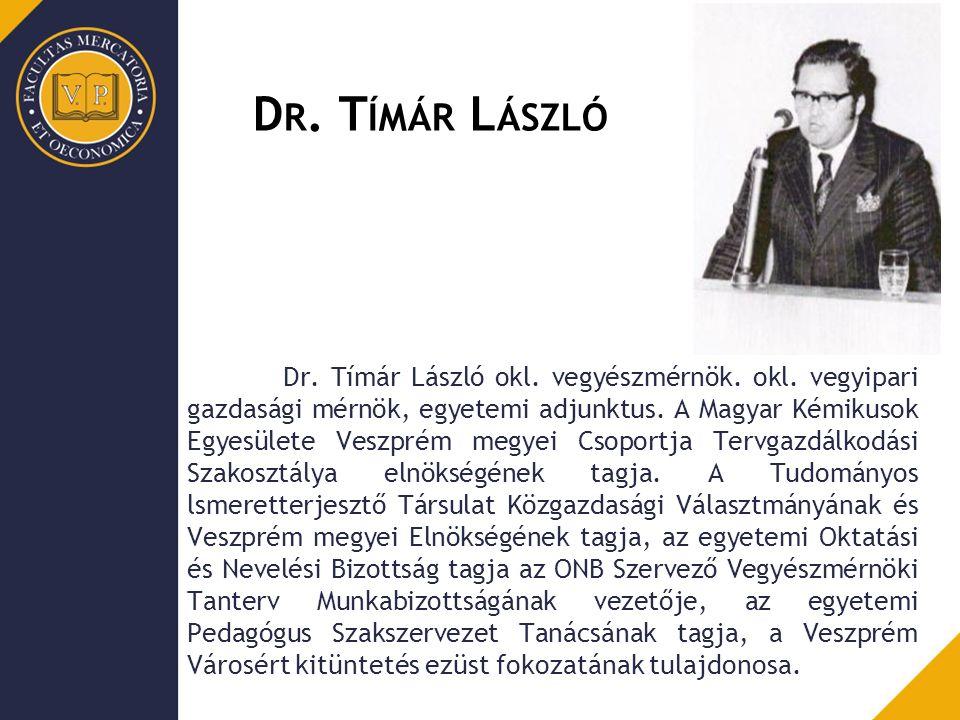 D R. T ÍMÁR L ÁSZLÓ Dr. Tímár László okl. vegyészmérnök.