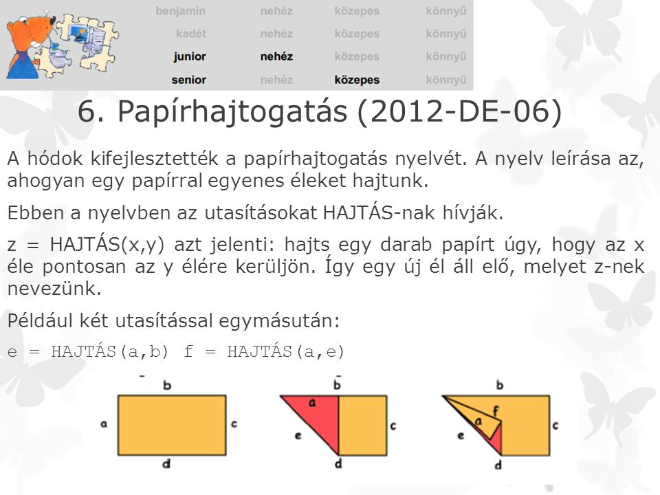 6. Papírhajtogatás (2012-DE-06) A hódok kifejlesztették a papírhajtogatás nyelvét.