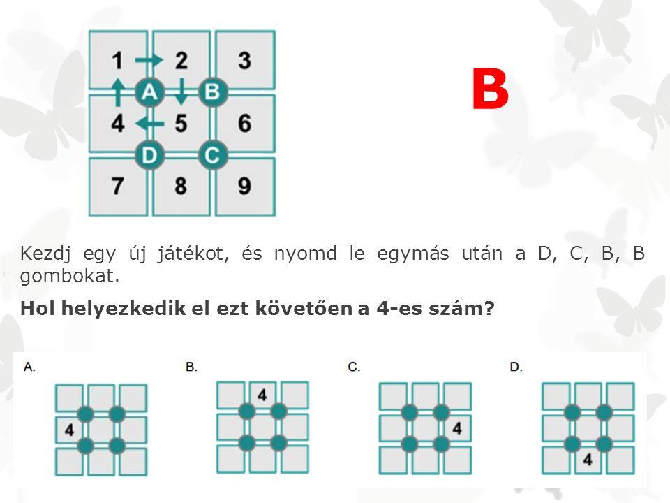 B Kezdj egy új játékot, és nyomd le egymás után a D, C, B, B gombokat.