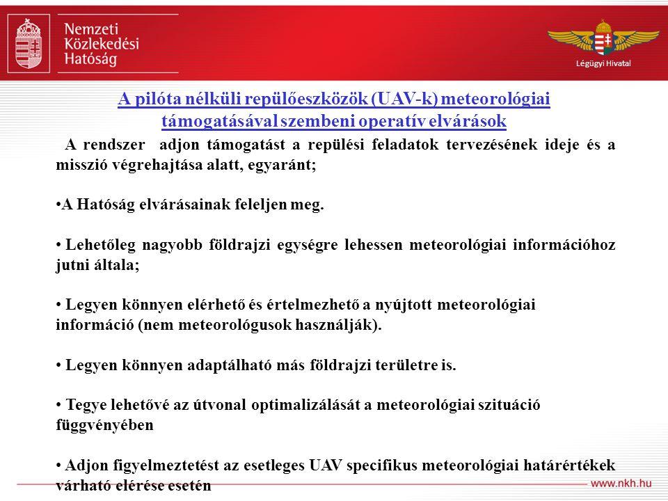 Légügyi Hivatal A kutatás fő célja, hogy létrehozzon egy olyan integrált meteorológiai támogató rendszert, amely az alábbi részekből tevődik össze: A hazai nagyobb repülőterek távirataiból előállított repülésmeteorológiai adatbázis, mely alkalmas statisztikus alapú előrejelzések készítésére, különös tekintettel az UAV-k meteorológiai érzékenységére; WRF mezo-léptékű numerikus előrejelzések (NWP) által szolgáltatott prognózisok, alapvetően a planetáris határréteg állapotának jelzésére; Az UAV kezelők szakmai felkészítéséhez szükséges meteorológiai oktató csomag (nyomtatott, digitális) kidolgozása, elkészítése.