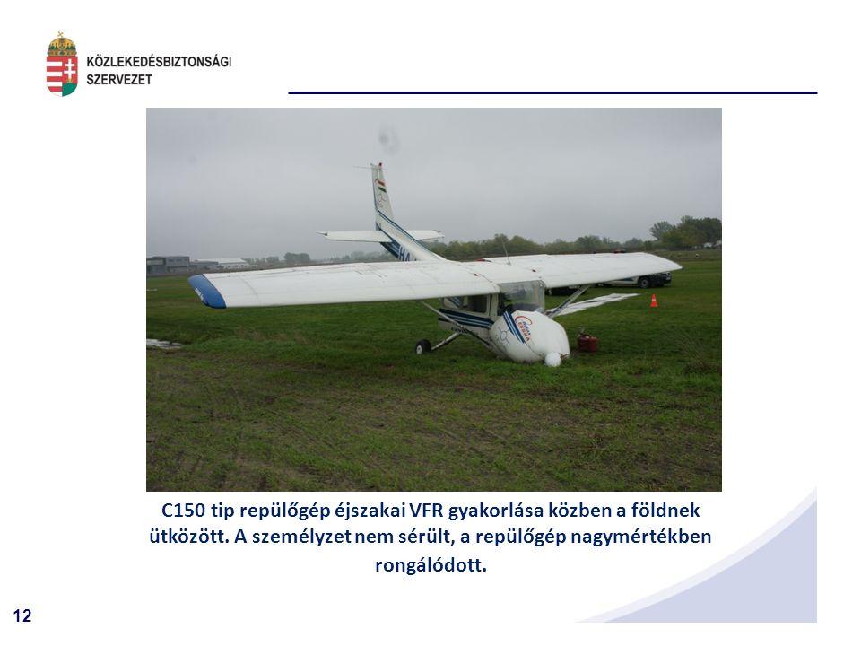 12 C150 tip repülőgép éjszakai VFR gyakorlása közben a földnek ütközött.