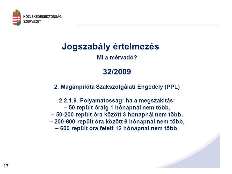 17 Jogszabály értelmezés Mi a mérvadó. 32/2009 2.