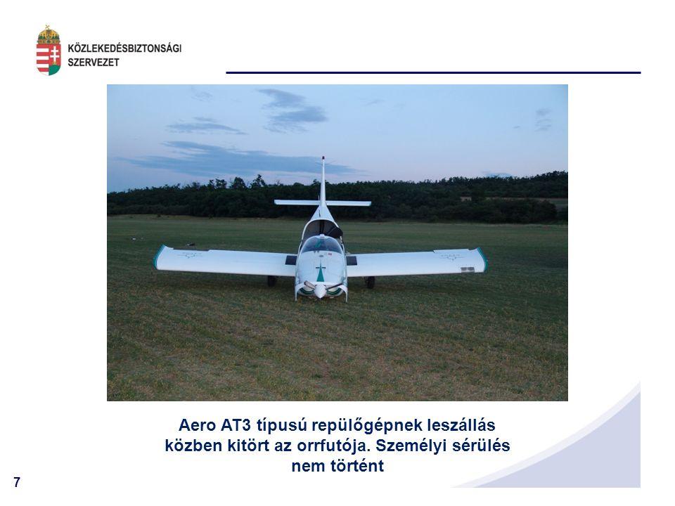 7 Aero AT3 típusú repülőgépnek leszállás közben kitört az orrfutója. Személyi sérülés nem történt