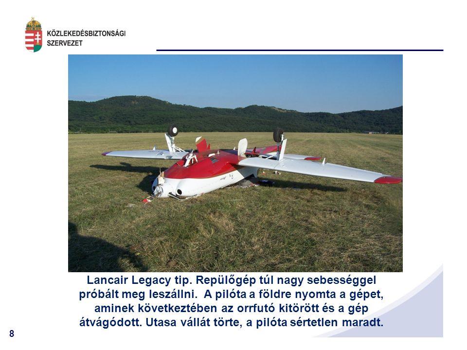 8 Lancair Legacy tip. Repülőgép túl nagy sebességgel próbált meg leszállni.