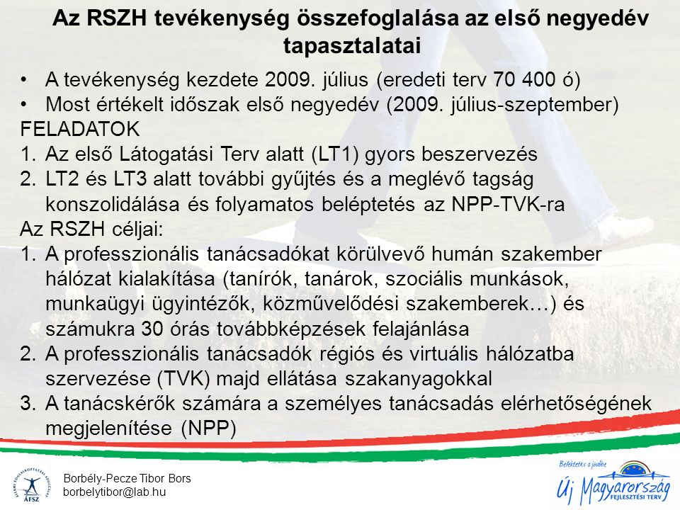 Az RSZH tevékenység összefoglalása az első negyedév tapasztalatai Borbély-Pecze Tibor Bors borbelytibor@lab.hu A tevékenység kezdete 2009.