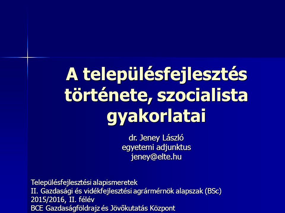 A településfejlesztés története, szocialista gyakorlatai Településfejlesztési alapismeretek II.