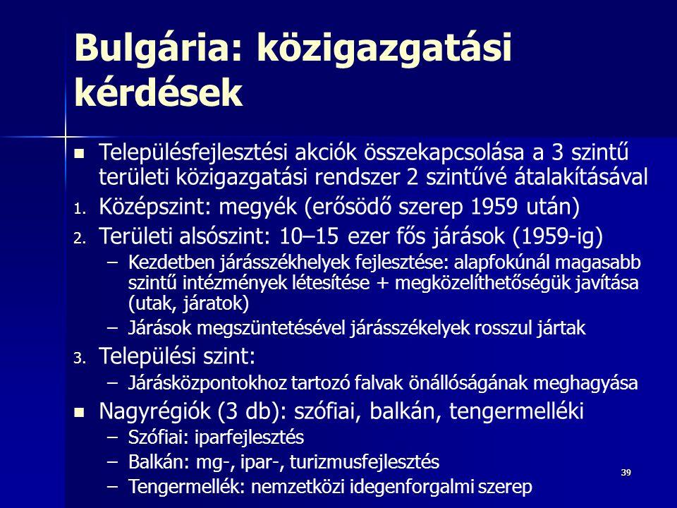 3939 Bulgária: közigazgatási kérdések Településfejlesztési akciók összekapcsolása a 3 szintű területi közigazgatási rendszer 2 szintűvé átalakításával 1.