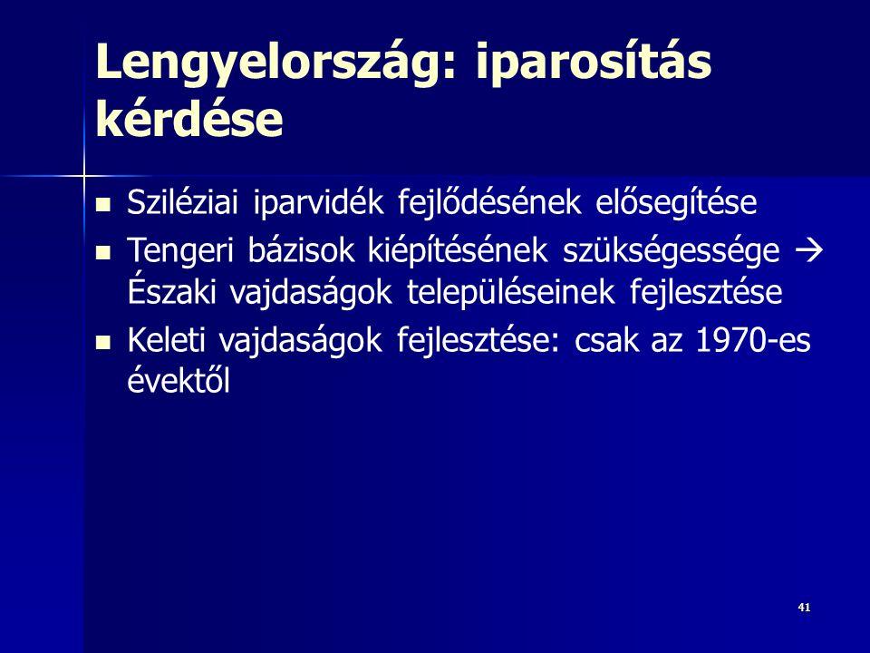 4141 Lengyelország: iparosítás kérdése Sziléziai iparvidék fejlődésének elősegítése Tengeri bázisok kiépítésének szükségessége  Északi vajdaságok településeinek fejlesztése Keleti vajdaságok fejlesztése: csak az 1970-es évektől