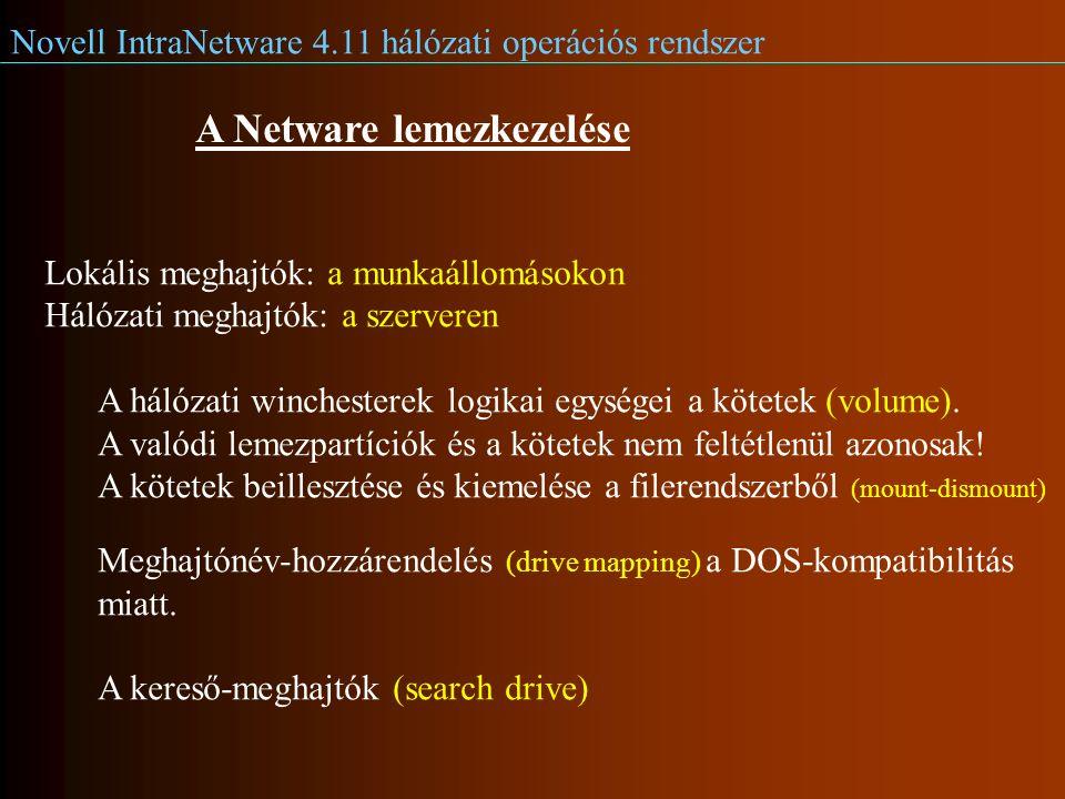 Novell IntraNetware 4.11 hálózati operációs rendszer A Netware lemezkezelése Lokális meghajtók: a munkaállomásokon Hálózati meghajtók: a szerveren A hálózati winchesterek logikai egységei a kötetek (volume).