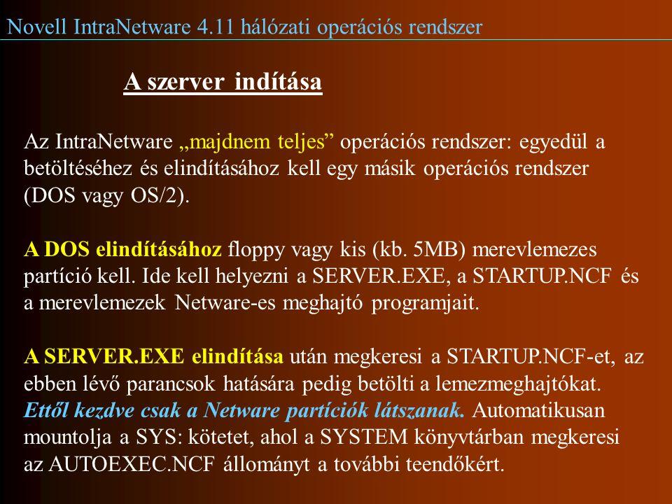 """Novell IntraNetware 4.11 hálózati operációs rendszer A szerver indítása Az IntraNetware """"majdnem teljes operációs rendszer: egyedül a betöltéséhez és elindításához kell egy másik operációs rendszer (DOS vagy OS/2)."""