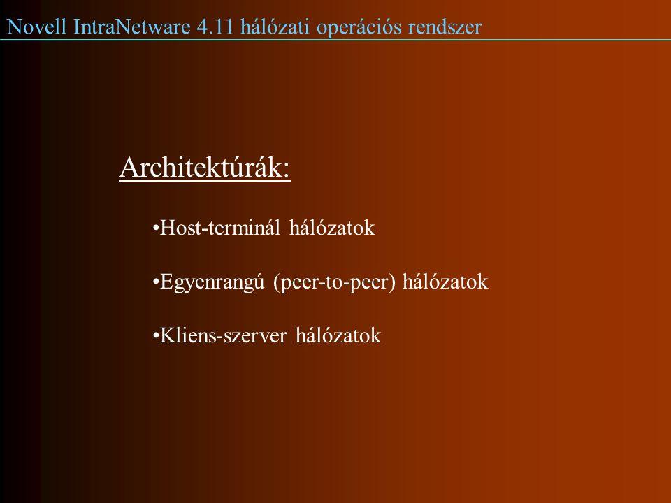 Novell IntraNetware 4.11 hálózati operációs rendszer Architektúrák: Host-terminál hálózatok Egyenrangú (peer-to-peer) hálózatok Kliens-szerver hálózatok