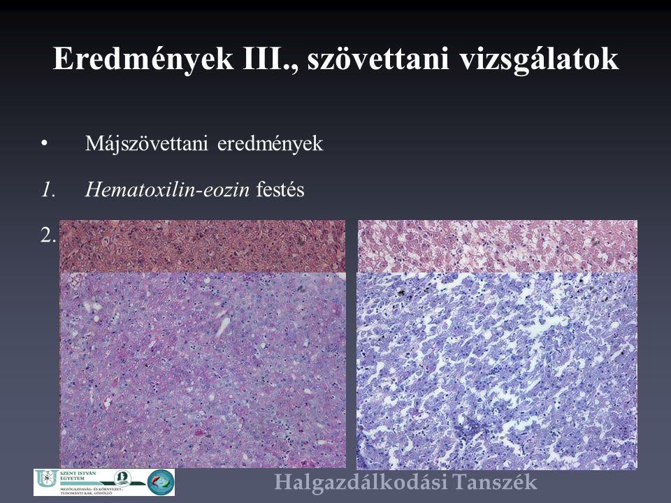 Halgazdálkodási Tanszék Eredmények III., szövettani vizsgálatok Májszövettani eredmények 1.Hematoxilin-eozin festés 2.PAS (Perjódsav-schiff) festés