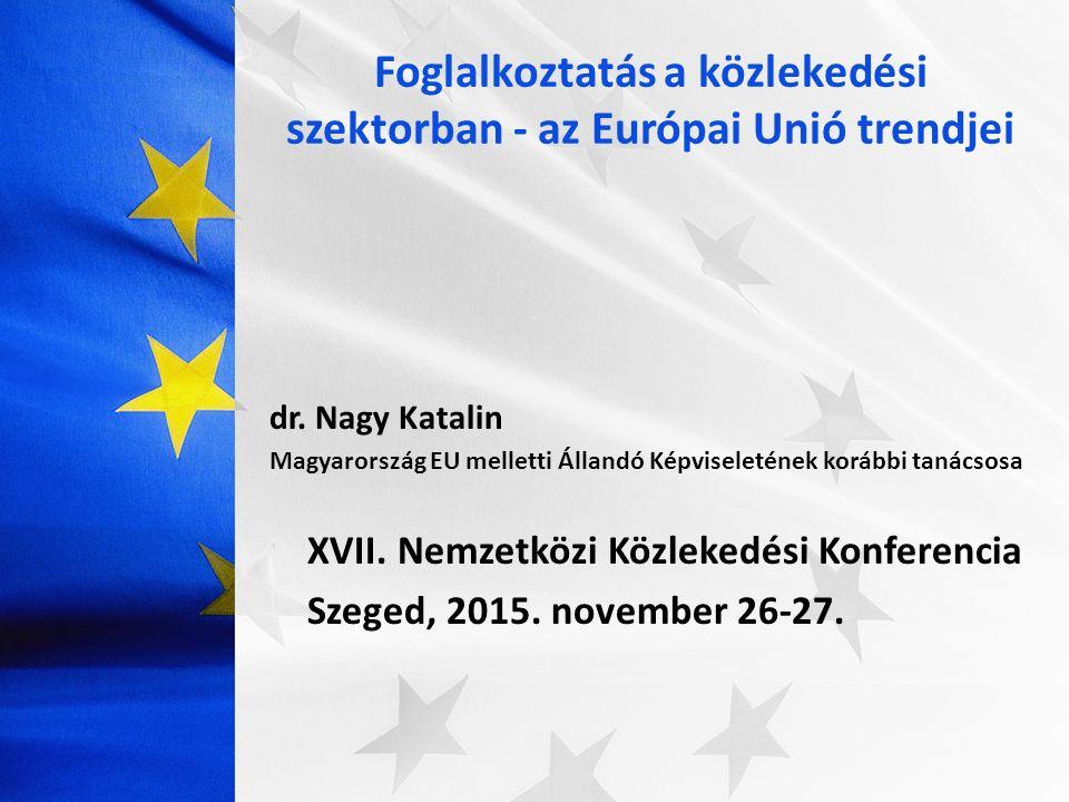 dr. Nagy Katalin Magyarország EU melletti Állandó Képviseletének korábbi tanácsosa XVII. Nemzetközi Közlekedési Konferencia Szeged, 2015. november 26-