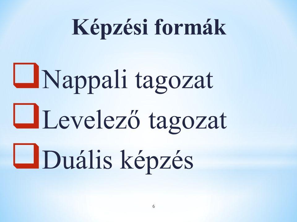 Képzési formák  Nappali tagozat  Levelező tagozat  Duális képzés 6