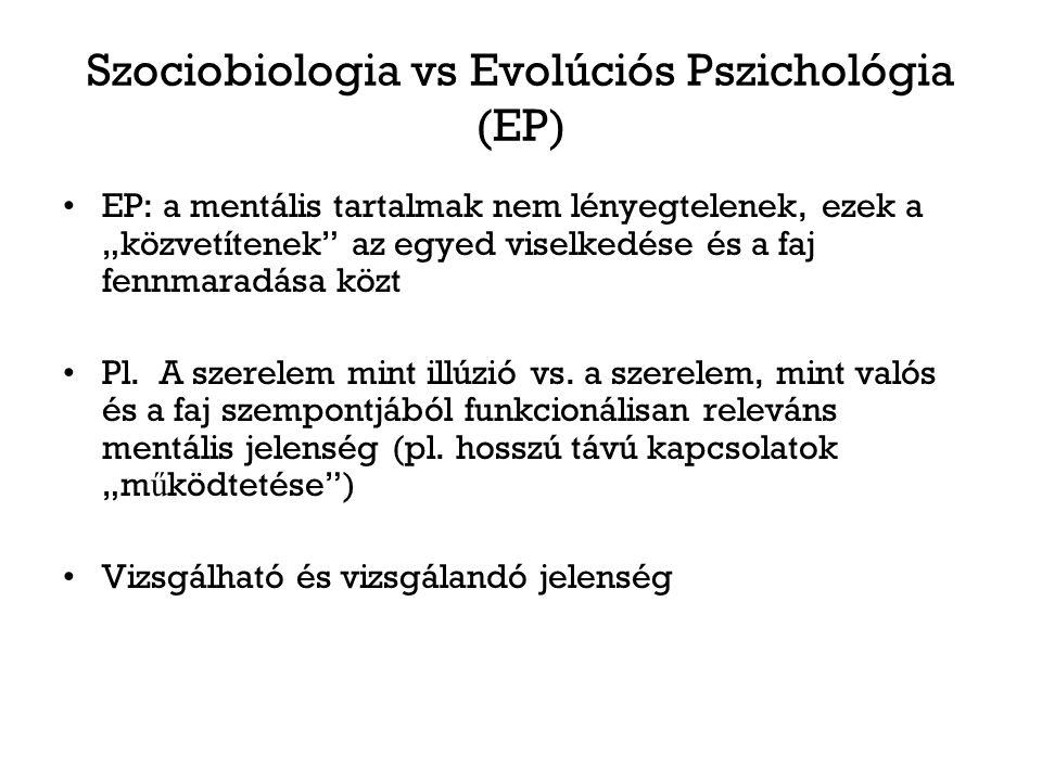"""Szociobiologia vs Evolúciós Pszichológia (EP) EP: a mentális tartalmak nem lényegtelenek, ezek a """"közvetítenek az egyed viselkedése és a faj fennmaradása közt Pl."""