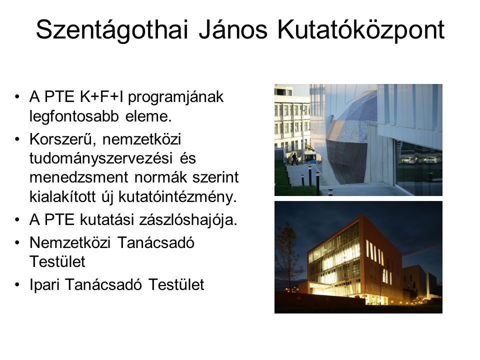 Szentágothai János Kutatóközpont ÁOK + TTK + PMMIK 7700 m2 területű természettudományi kutatóközpont, amely koncentrált K+F tevékenységhez magas színvonalú műszerhátteret és laboratóriumi területet biztosít.