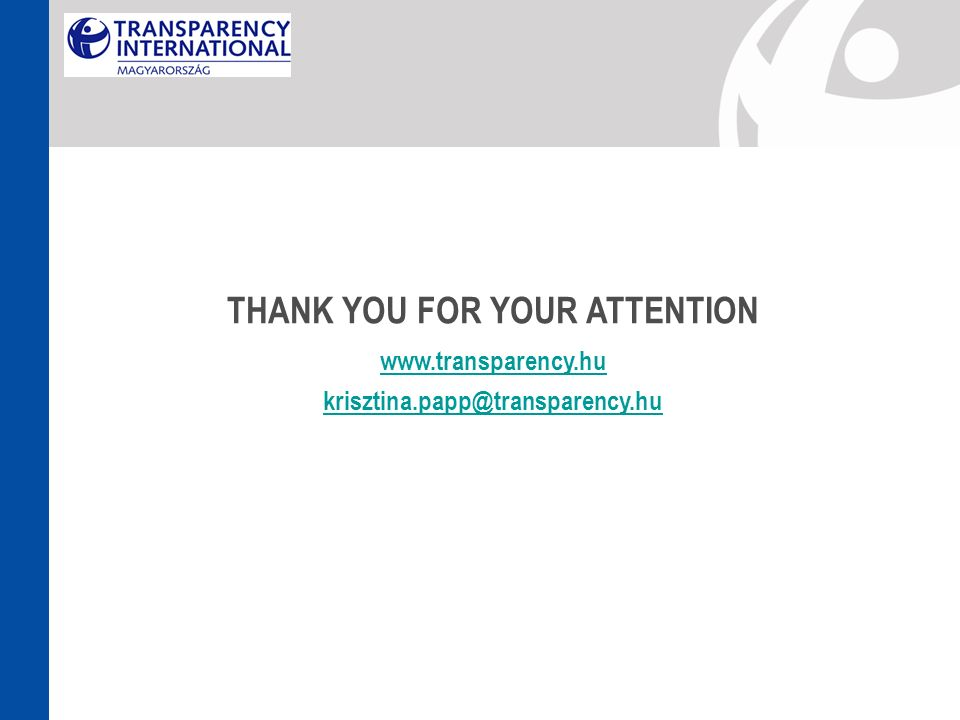 THANK YOU FOR YOUR ATTENTION www.transparency.hu krisztina.papp@transparency.hu