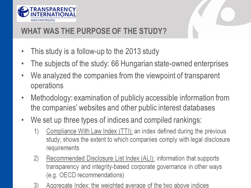 WHAT WAS THE PURPOSE OF THE STUDY? This study is a follow-up to the 2013 study The subjects of the study: 66 Hungarian state-owned enterprises We anal
