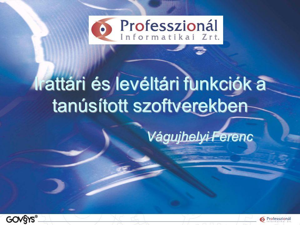 Irattári és levéltári funkciók a tanúsított szoftverekben Vágujhelyi Ferenc