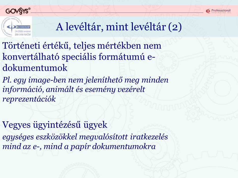 A levéltár, mint levéltár (2) Történeti értékű, teljes mértékben nem konvertálható speciális formátumú e- dokumentumok Pl.