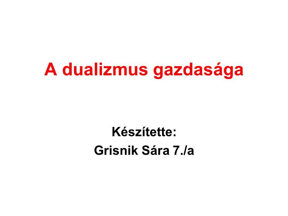 A dualizmus gazdasága Készítette: Grisnik Sára 7./a