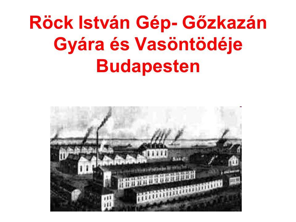 Röck István Gép- Gőzkazán Gyára és Vasöntödéje Budapesten