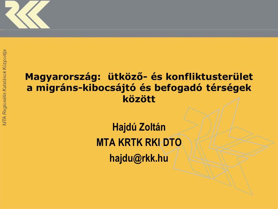 MTA Regionális Kutatások Központja Magyarország: ütköző- és konfliktusterület a migráns-kibocsájtó és befogadó térségek között Hajdú Zoltán MTA KRTK RKI DTO hajdu@rkk.hu
