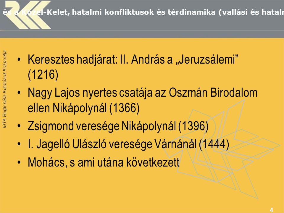 MTA Regionális Kutatások Központja Magyarország és a Közel-Kelet, hatalmi konfliktusok és térdinamika (vallási és hatalmi küzdelem) Keresztes hadjárat