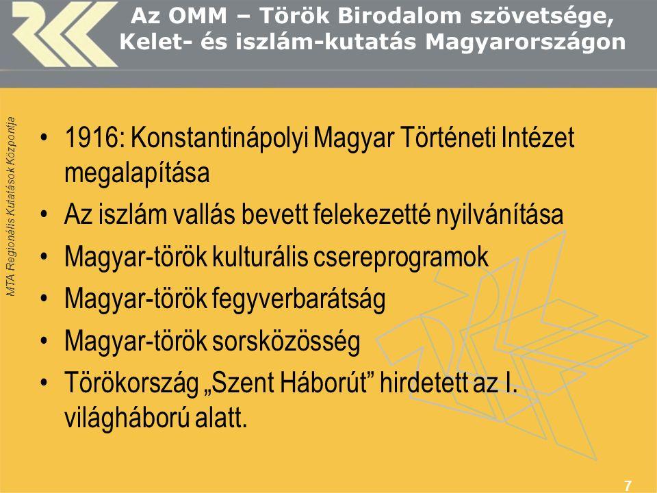 MTA Regionális Kutatások Központja Az OMM – Török Birodalom szövetsége, Kelet- és iszlám-kutatás Magyarországon 1916: Konstantinápolyi Magyar Történet