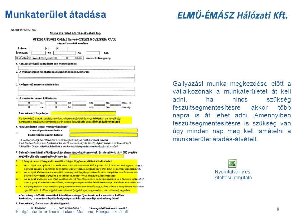 """Szolgáltatás koordináció, Lukács Marianna, Becsjanszki Zsolt 9 Ellenőrző lista A munkaterület átadás-átvétel során az """"Ellenőrző lista segítségével ellenőrizzük a vállalkozó munkavégzésre való alkalmasságát."""