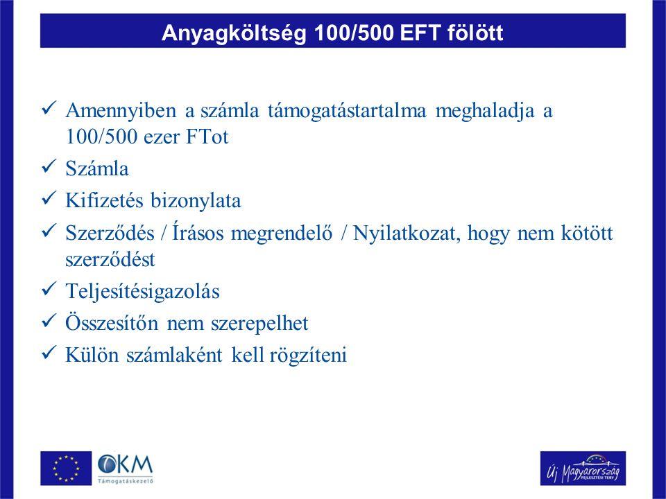 Anyagköltség 100/500 EFT fölött Amennyiben a számla támogatástartalma meghaladja a 100/500 ezer FTot Számla Kifizetés bizonylata Szerződés / Írásos megrendelő / Nyilatkozat, hogy nem kötött szerződést Teljesítésigazolás Összesítőn nem szerepelhet Külön számlaként kell rögzíteni