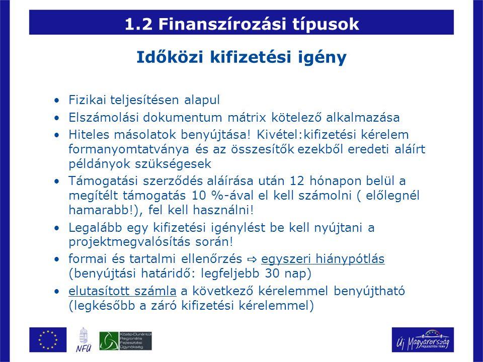 1.2 Finanszírozási típusok Záró kifizetési igénylés Összes addig el nem számolt a projekthez kapcsolódó költség benyújtása elszámolásra Hasonló az időközi kifizetési igényléshez Kötelező melléklete a záró jelentés (ZPEJ).