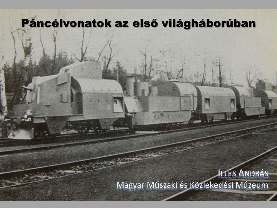 Páncélvonatok az első világháborúban I LLÉS A NDRÁS Magyar Műszaki és Közlekedési Múzeum I LLÉS A NDRÁS Magyar Műszaki és Közlekedési Múzeum