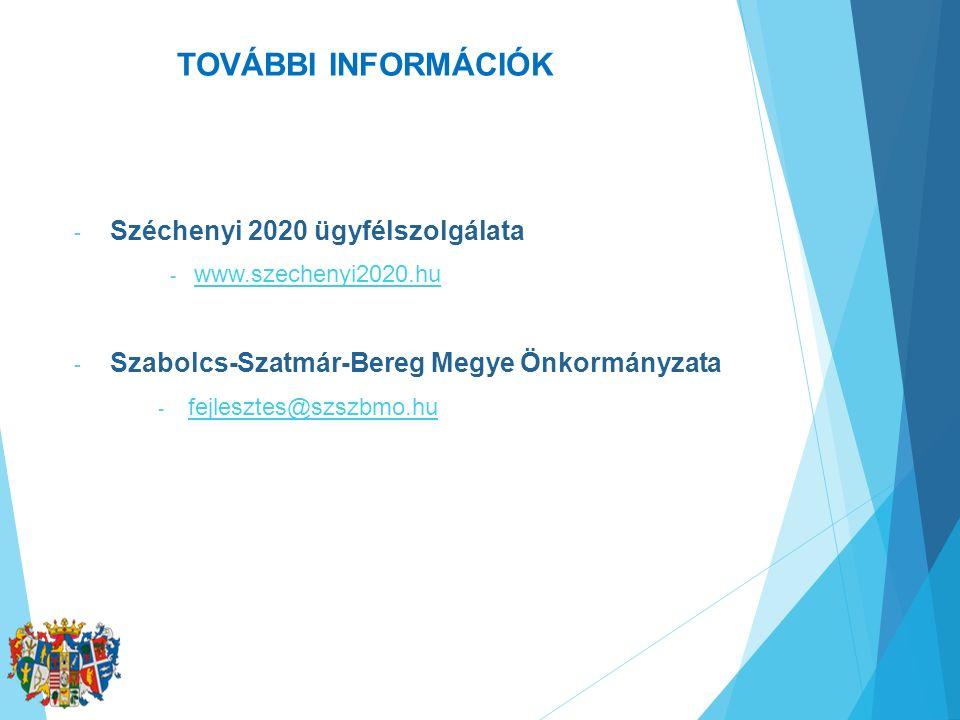 TOVÁBBI INFORMÁCIÓK - Széchenyi 2020 ügyfélszolgálata - www.szechenyi2020.hu www.szechenyi2020.hu - Szabolcs-Szatmár-Bereg Megye Önkormányzata - fejle
