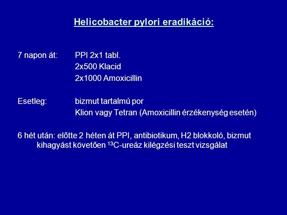 Helicobacter pylori eradikáció: 7 napon át:PPI 2x1 tabl. 2x500 Klacid 2x1000 Amoxicillin Esetleg:bizmut tartalmú por Klion vagy Tetran (Amoxicillin ér