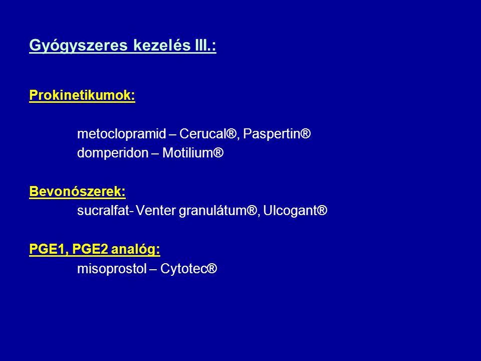 Gyógyszeres kezelés III.: Prokinetikumok: metoclopramid – Cerucal®, Paspertin® domperidon – Motilium® Bevonószerek: sucralfat- Venter granulátum®, Ulc