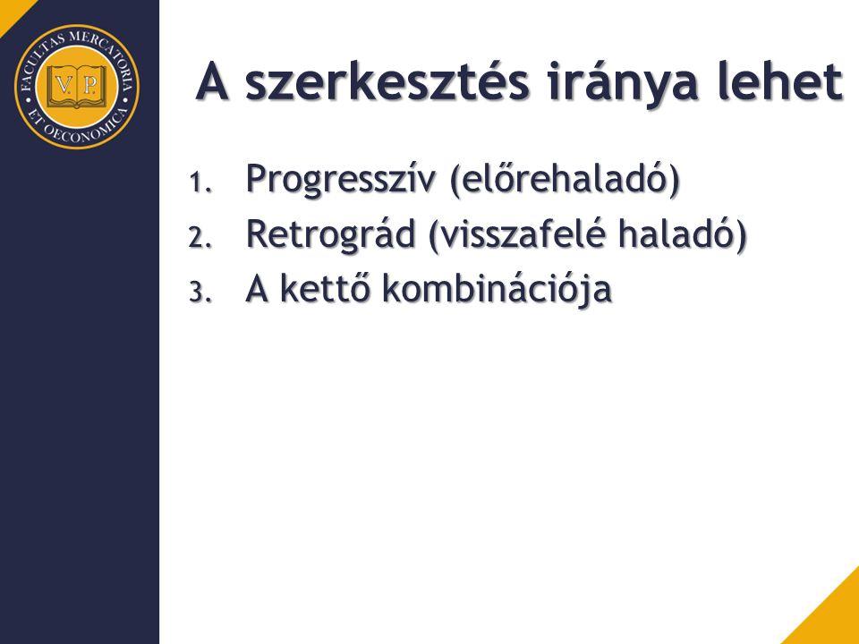 A szerkesztés iránya lehet 1. Progresszív (előrehaladó) 2.