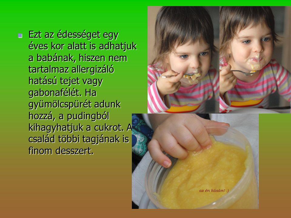 Ezt az édességet egy éves kor alatt is adhatjuk a babának, hiszen nem tartalmaz allergizáló hatású tejet vagy gabonafélét.