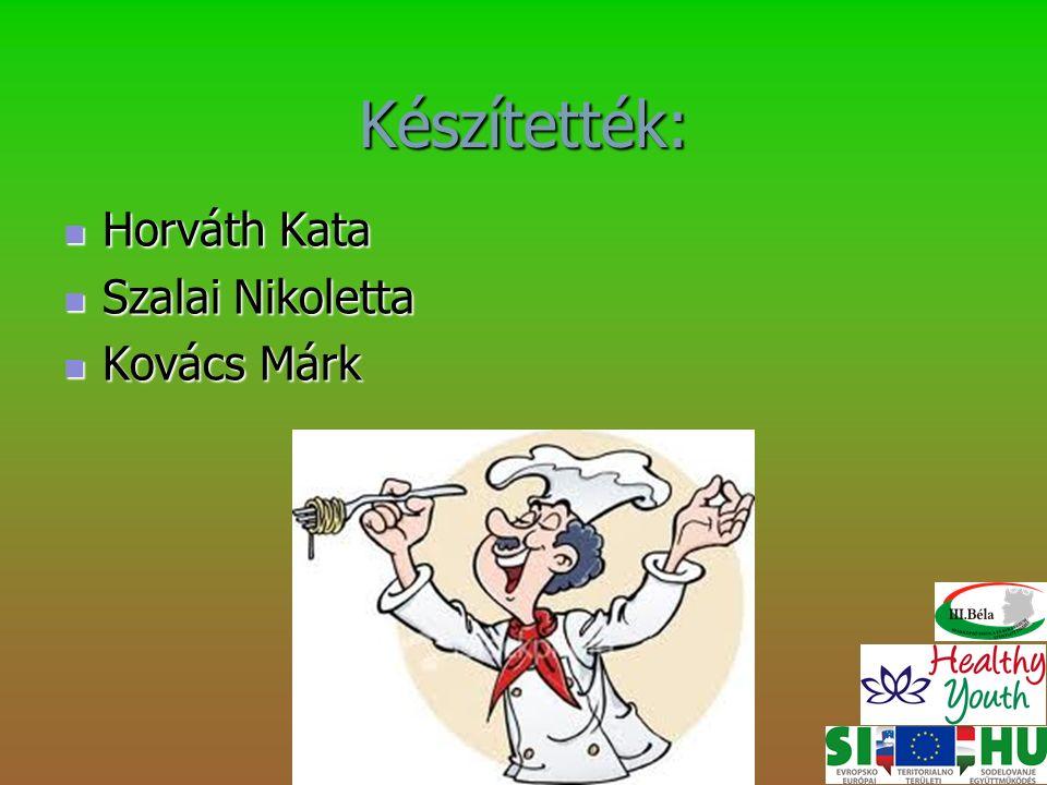 Készítették: Horváth Kata Horváth Kata Szalai Nikoletta Szalai Nikoletta Kovács Márk Kovács Márk
