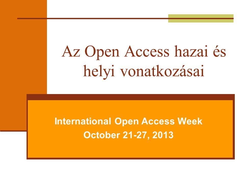 Az Open Access hazai és helyi vonatkozásai International Open Access Week October 21-27, 2013