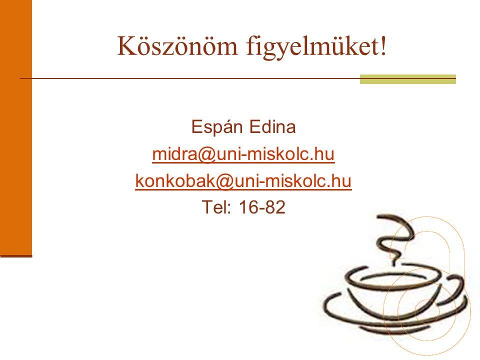 Espán Edina midra@uni-miskolc.hu konkobak@uni-miskolc.hu Tel: 16-82 Köszönöm figyelmüket!
