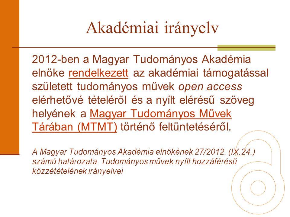 2012-ben a Magyar Tudományos Akadémia elnöke rendelkezett az akadémiai támogatással született tudományos művek open access elérhetővé tételéről és a nyílt elérésű szöveg helyének a Magyar Tudományos Művek Tárában (MTMT) történő feltüntetéséről.rendelkezettMagyar Tudományos Művek Tárában (MTMT) A Magyar Tudományos Akadémia elnökének 27/2012.