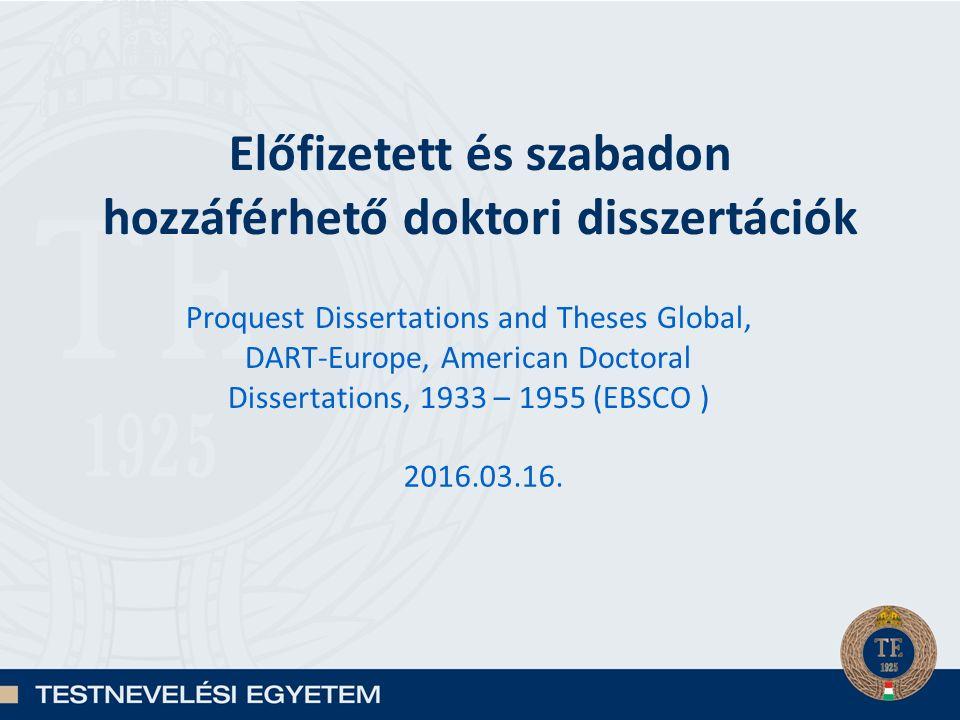Előfizetett és szabadon hozzáférhető doktori disszertációk Proquest Dissertations and Theses Global, DART-Europe, American Doctoral Dissertations, 1933 – 1955 (EBSCO ) 2016.03.16.